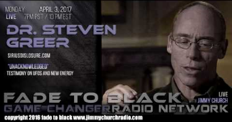 Ep. 635 FADE to BLACK Jimmy Church w/ Dr. Steven Greer : Unacknowledged film : LIVE